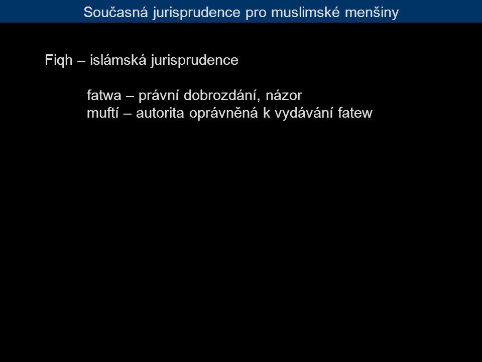 Současná jurisprudence pro muslimské menšiny Fiqh – islámská jurisprudence fatwa – právní dobrozdání, názor muftí – autorita oprávněná k vydávání fatew