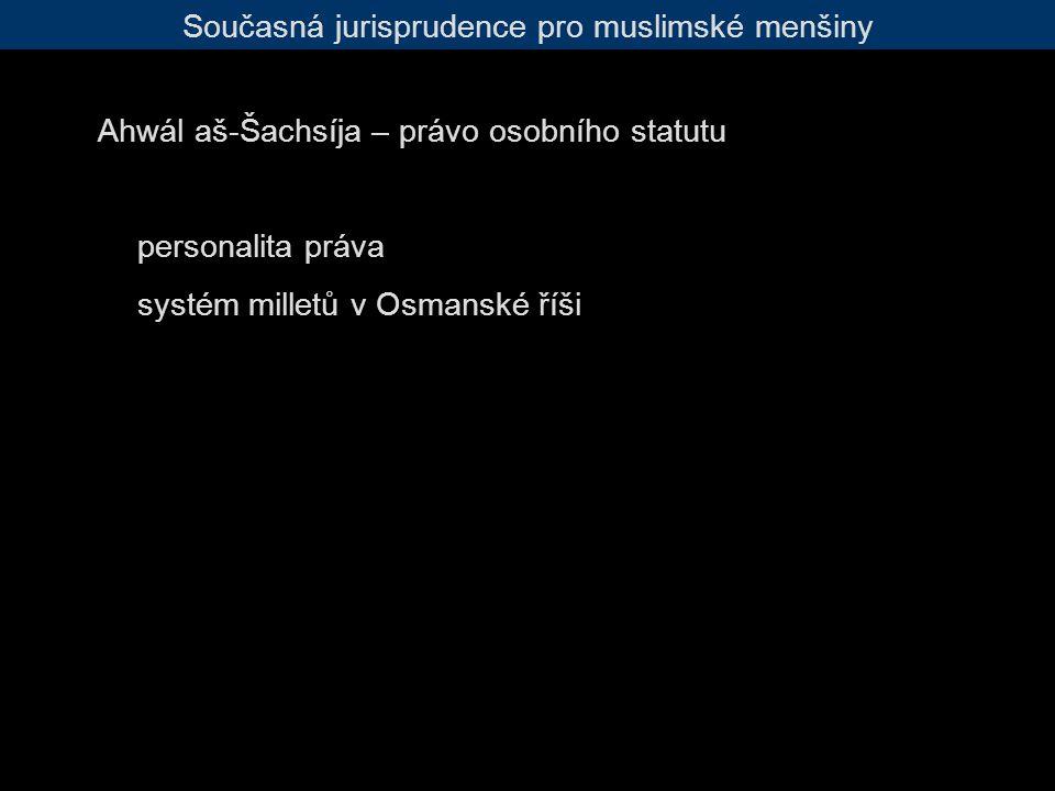 Současná jurisprudence pro muslimské menšiny Ahwál aš-Šachsíja – právo osobního statutu personalita práva systém milletů v Osmanské říši
