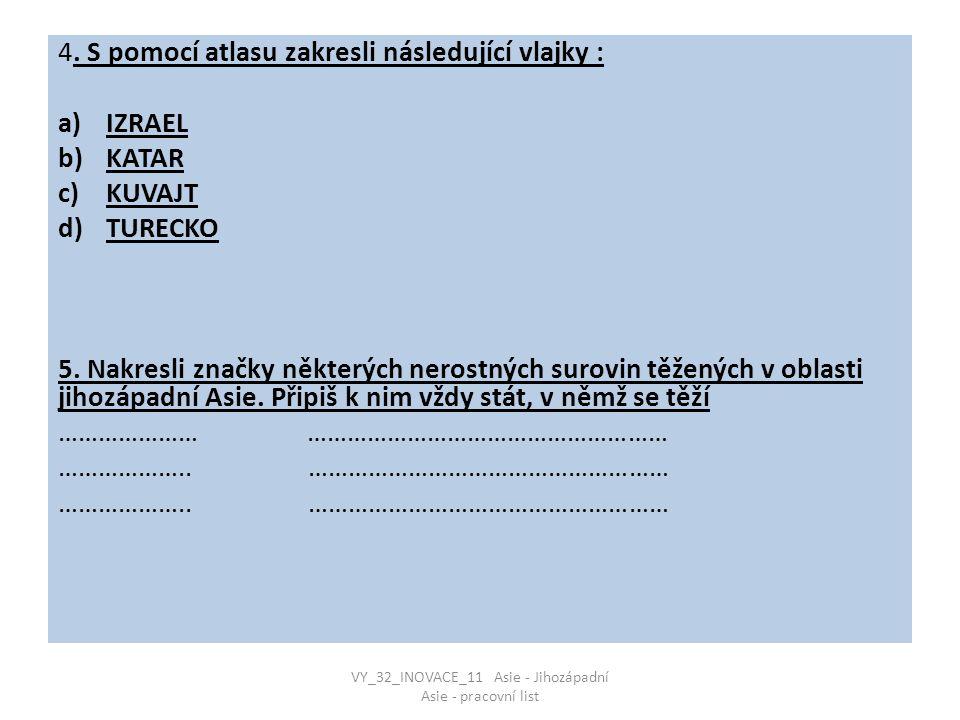 4.S pomocí atlasu zakresli následující vlajky : a)IZRAEL b)KATAR c)KUVAJT d)TURECKO 5.