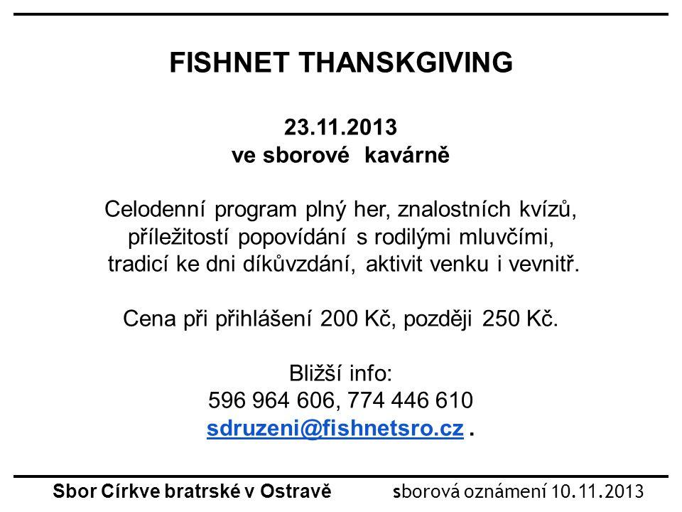 FISHNET THANSKGIVING 23.11.2013 ve sborové kavárně Celodenní program plný her, znalostních kvízů, příležitostí popovídání s rodilými mluvčími, tradicí ke dni díkůvzdání, aktivit venku i vevnitř.