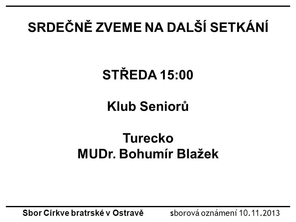 SRDEČNĚ ZVEME NA DALŠÍ SETKÁNÍ STŘEDA 15:00 Klub Seniorů Turecko MUDr.
