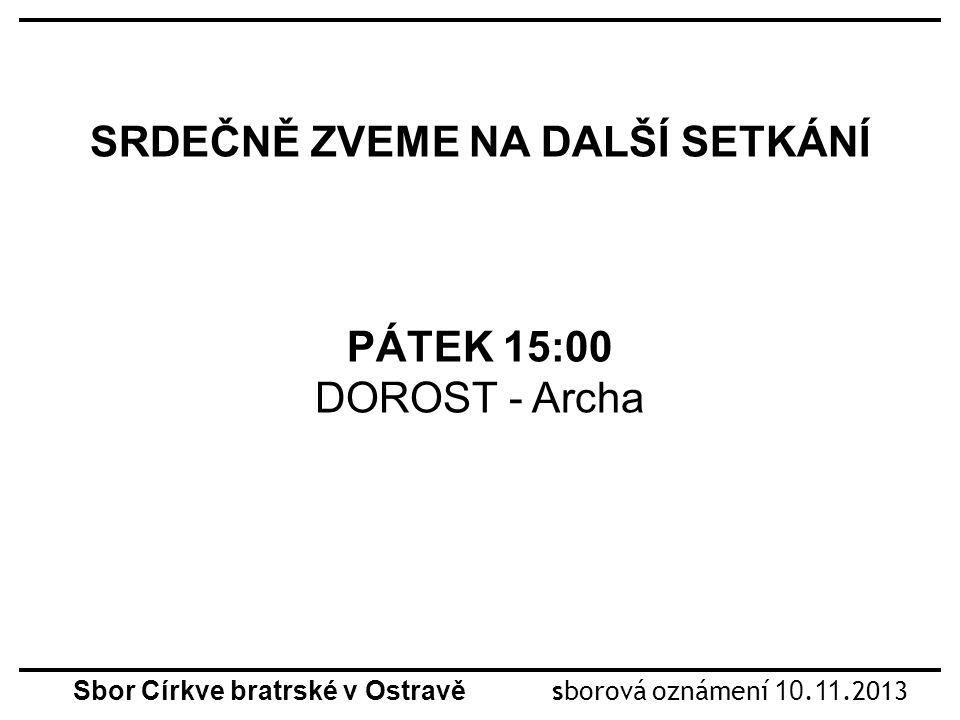 SRDEČNĚ ZVEME NA DALŠÍ SETKÁNÍ PÁTEK 15:00 DOROST - Archa Sbor Církve bratrské v Ostravě sborová oznámení 10.