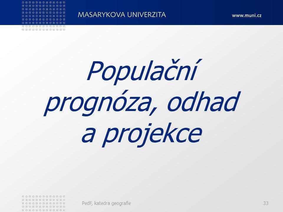 PedF, katedra geografie33 Populační prognóza, odhad a projekce