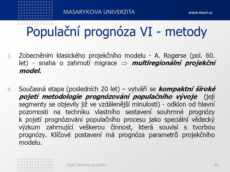 PedF, katedra geografie40 Populační prognóza VI - metody 3.