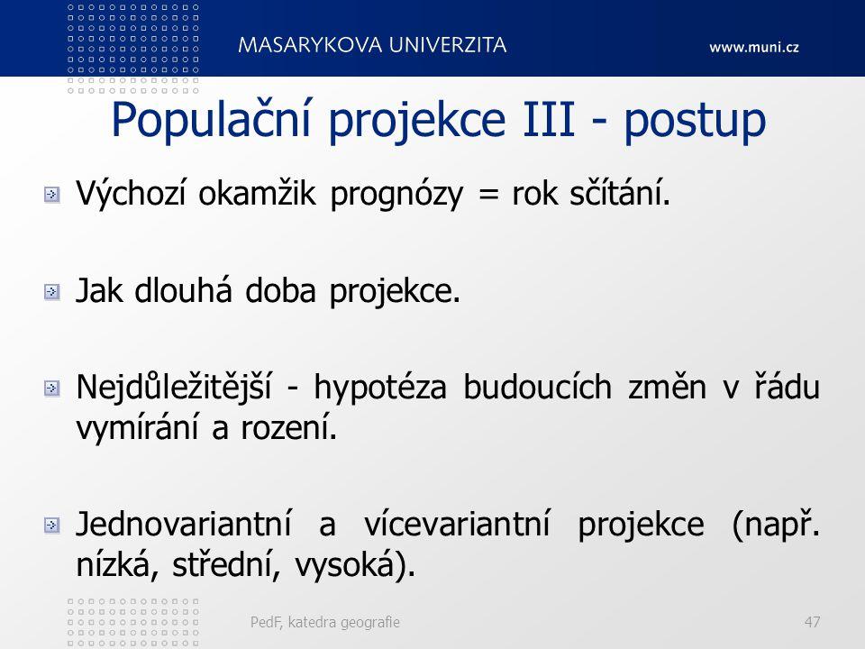 PedF, katedra geografie47 Populační projekce III - postup Výchozí okamžik prognózy = rok sčítání.