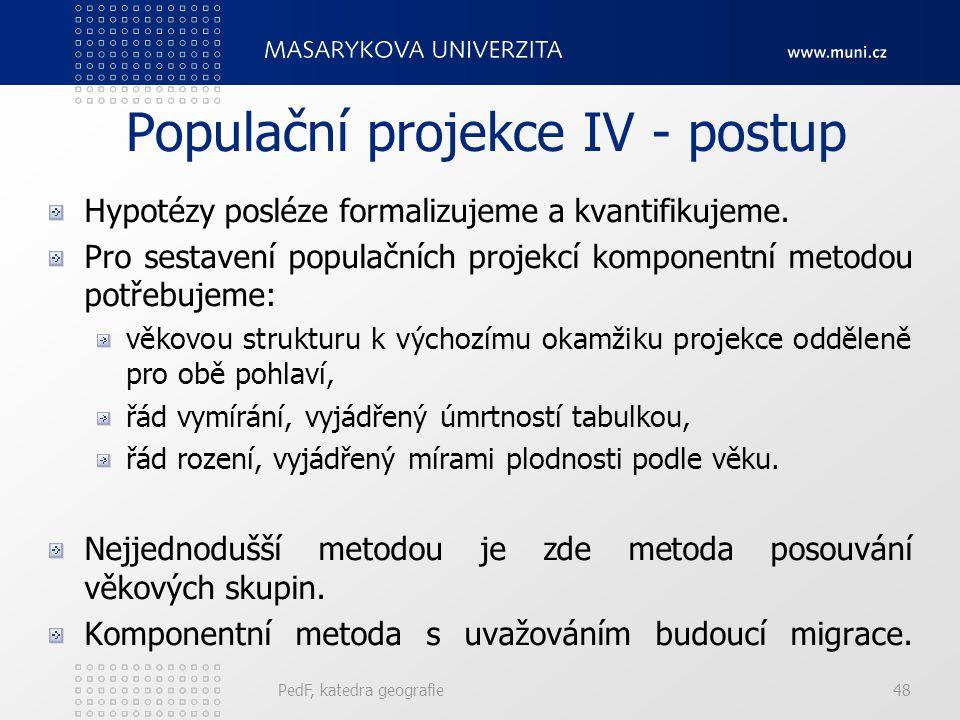 PedF, katedra geografie48 Populační projekce IV - postup Hypotézy posléze formalizujeme a kvantifikujeme.