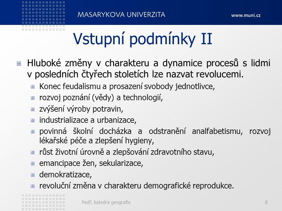 PedF, katedra geografie8 Vstupní podmínky II Hluboké změny v charakteru a dynamice procesů s lidmi v posledních čtyřech stoletích lze nazvat revolucemi.
