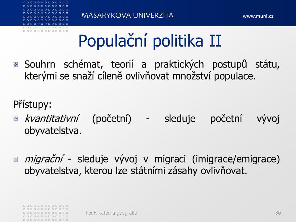 PedF, katedra geografie80 Populační politika II Souhrn schémat, teorií a praktických postupů státu, kterými se snaží cíleně ovlivňovat množství populace.