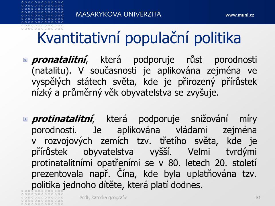 PedF, katedra geografie81 Kvantitativní populační politika pronatalitní, která podporuje růst porodnosti (natalitu).