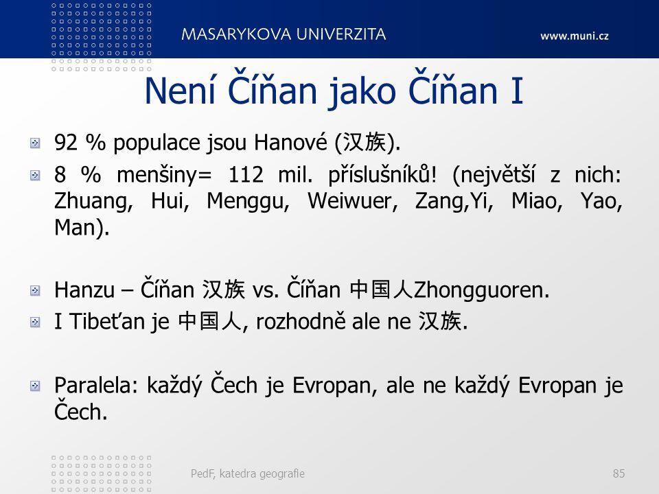 PedF, katedra geografie85 Není Číňan jako Číňan I 92 % populace jsou Hanové ( 汉族 ).
