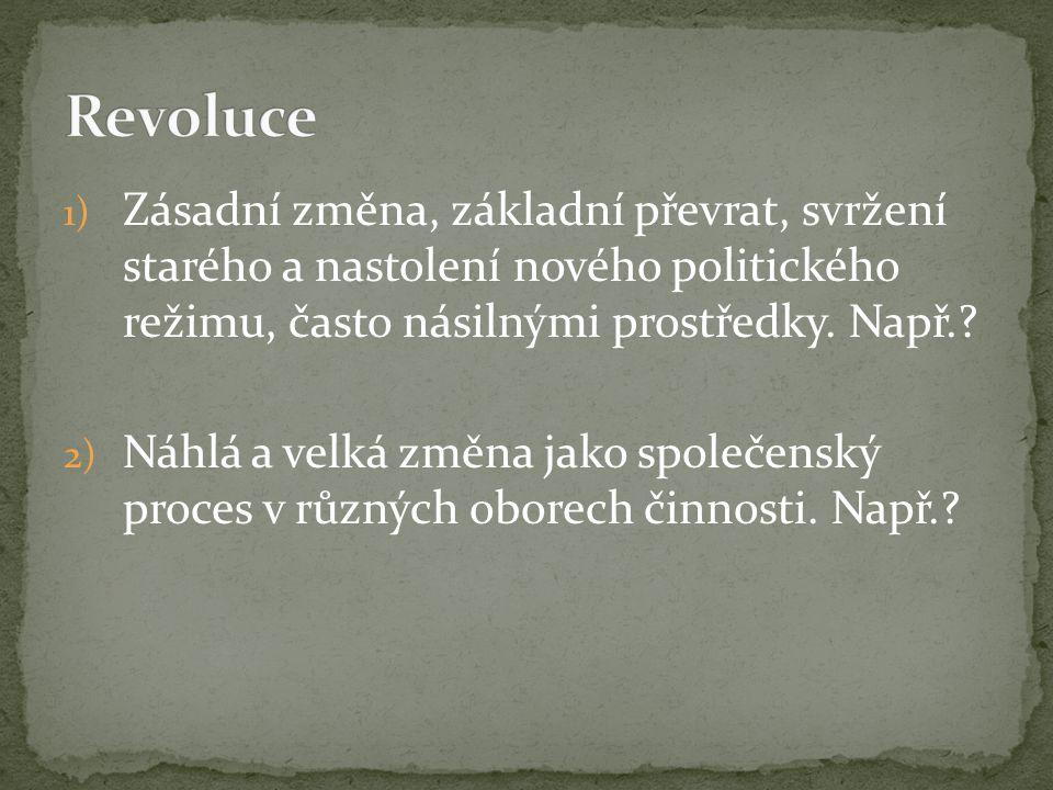 1) Zásadní změna, základní převrat, svržení starého a nastolení nového politického režimu, často násilnými prostředky.