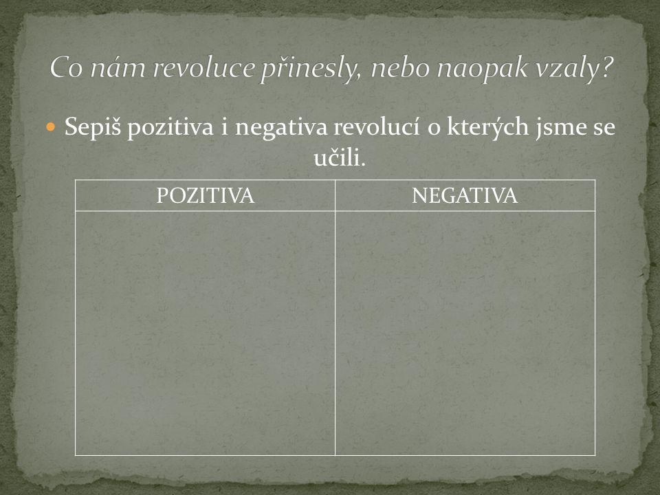 Sepiš pozitiva i negativa revolucí o kterých jsme se učili. POZITIVANEGATIVA