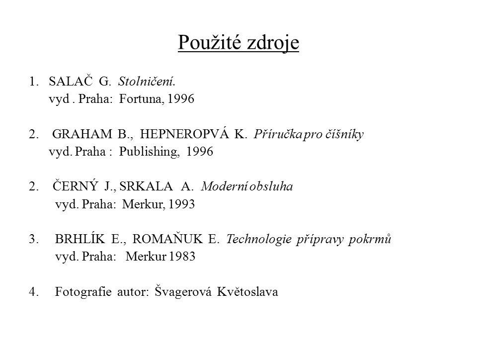 Použité zdroje 1. SALAČ G. Stolničení. vyd. Praha: Fortuna, 1996 2. GRAHAM B., HEPNEROPVÁ K. Příručka pro číšníky vyd. Praha : Publishing, 1996 2.ČERN