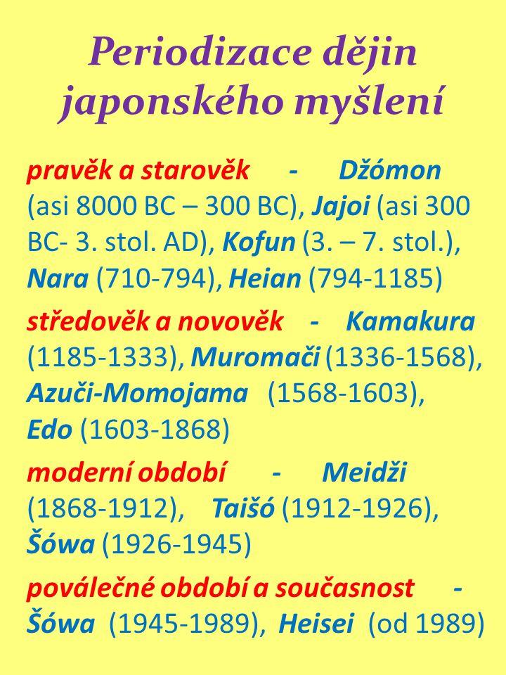 Periodizace dějin japonského myšlení pravěk a starověk - Džómon (asi 8000 BC – 300 BC), Jajoi (asi 300 BC- 3. stol. AD), Kofun (3. – 7. stol.), Nara (