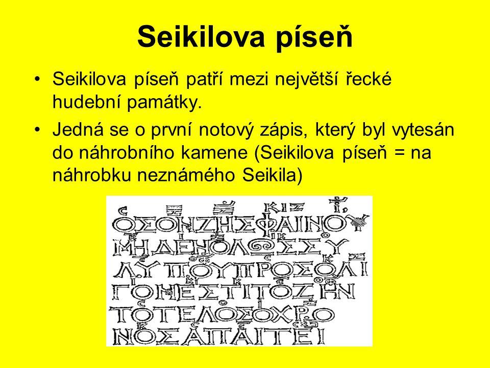 Seikilova píseň Seikilova píseň patří mezi největší řecké hudební památky. Jedná se o první notový zápis, který byl vytesán do náhrobního kamene (Seik