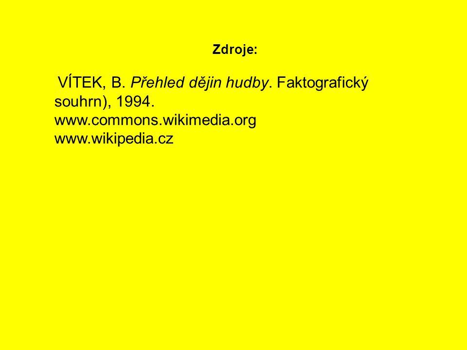 Zdroje: VÍTEK, B. Přehled dějin hudby. Faktografický souhrn), 1994. www.commons.wikimedia.org www.wikipedia.cz