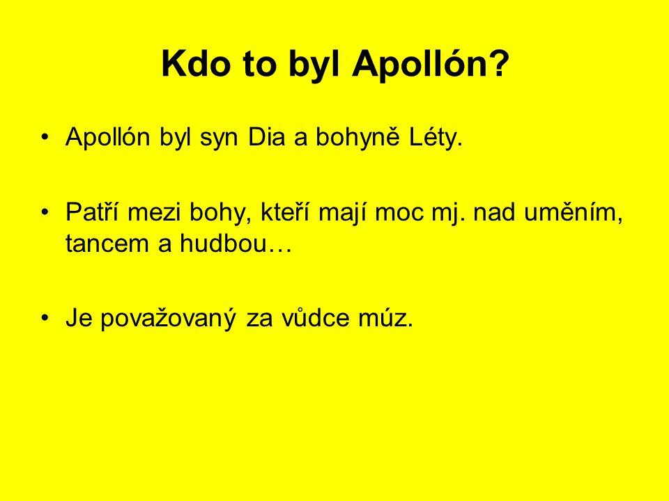 Kdo to byl Apollón? Apollón byl syn Dia a bohyně Léty. Patří mezi bohy, kteří mají moc mj. nad uměním, tancem a hudbou… Je považovaný za vůdce múz.