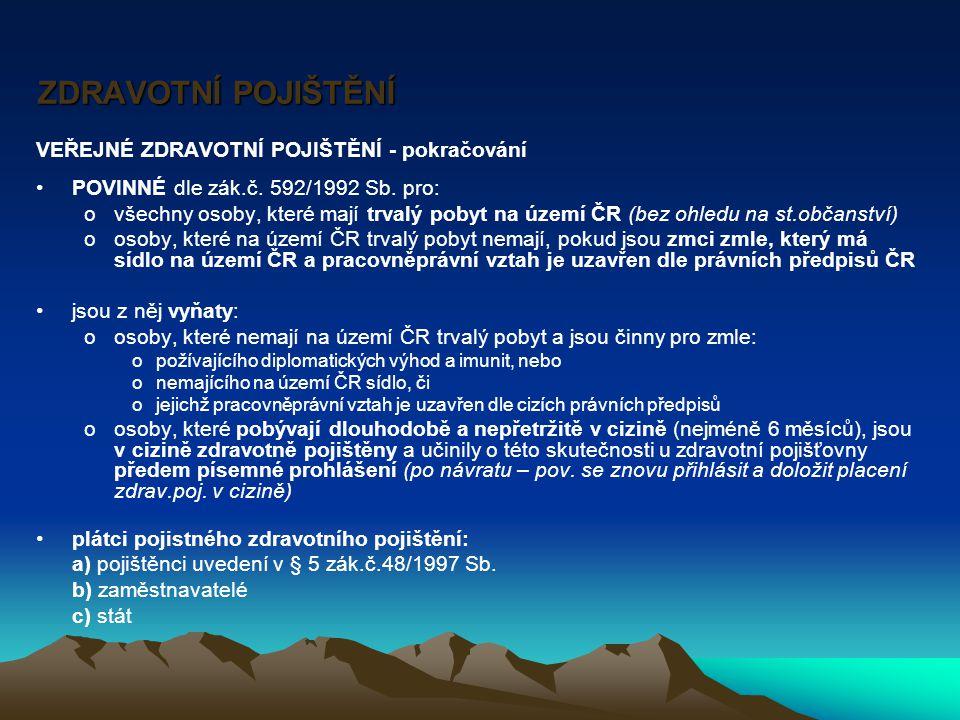 ZDRAVOTNÍ POJIŠTĚNÍ ZDRAVOTNÍ POJIŠTĚNÍ VEŘEJNÉ ZDRAVOTNÍ POJIŠTĚNÍ - pokračování POVINNÉ dle zák.č.