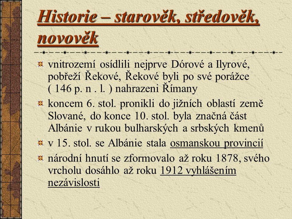 Historie – starověk, středověk, novověk vnitrozemí osídlili nejprve Dórové a Ilyrové, pobřeží Řekové, Řekové byli po své porážce ( 146 p. n. l. ) nahr