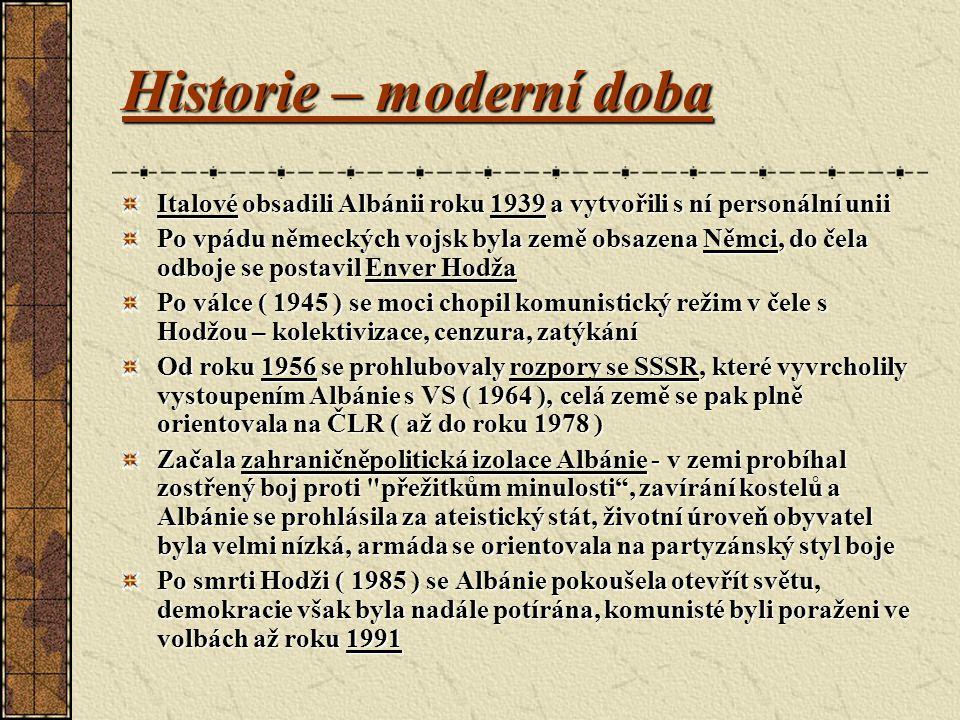 Historie – moderní doba Italové obsadili Albánii roku 1939 a vytvořili s ní personální unii Po vpádu německých vojsk byla země obsazena Němci, do čela