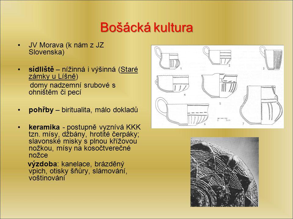 Bošácká kultura JV Morava (k nám z JZ Slovenska) sídliště – nížinná i výšinná (Staré zámky u Líšně) domy nadzemní srubové s ohništěm či pecí pohřby –