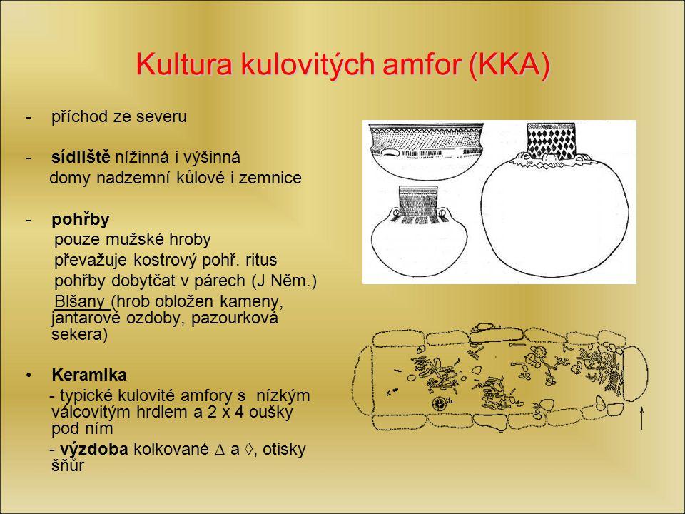 Kultura kulovitých amfor (KKA) -příchod ze severu -sídliště nížinná i výšinná domy nadzemní kůlové i zemnice -pohřby pouze mužské hroby převažuje kost