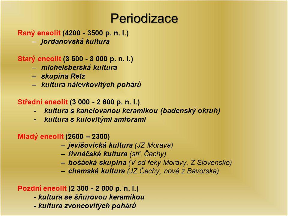 Periodizace Raný eneolit (4200 - 3500 p. n. l.) –jordanovská kultura Starý eneolit (3 500 - 3 000 p. n. l.) –michelsberská kultura –skupina Retz –kult