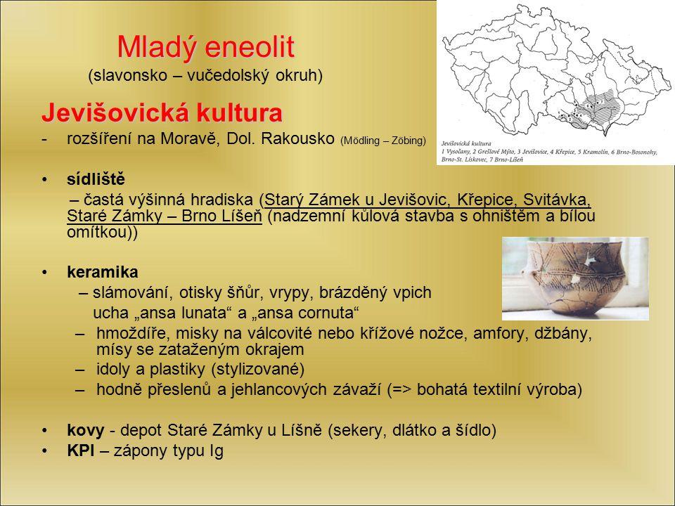 Mladý eneolit Mladý eneolit (slavonsko – vučedolský okruh) Jevišovická kultura -rozšíření na Moravě, Dol. Rakousko (Mödling – Zöbing) sídliště – častá