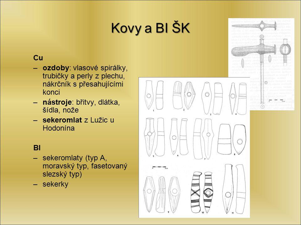 Kovy a BI ŠK Cu –ozdoby: vlasové spirálky, trubičky a perly z plechu, nákrčník s přesahujícími konci –nástroje: břitvy, dlátka, šídla, nože –sekeromla