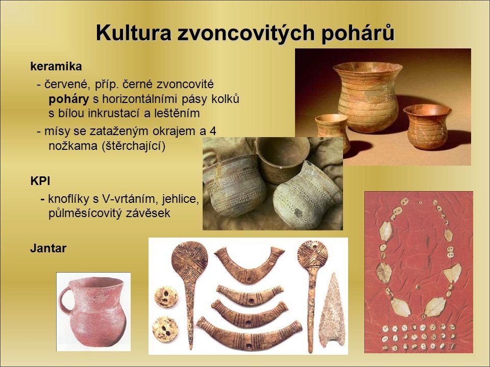Kultura zvoncovitých pohárů keramika - červené, příp. černé zvoncovité poháry s horizontálními pásy kolků s bílou inkrustací a leštěním - mísy se zata