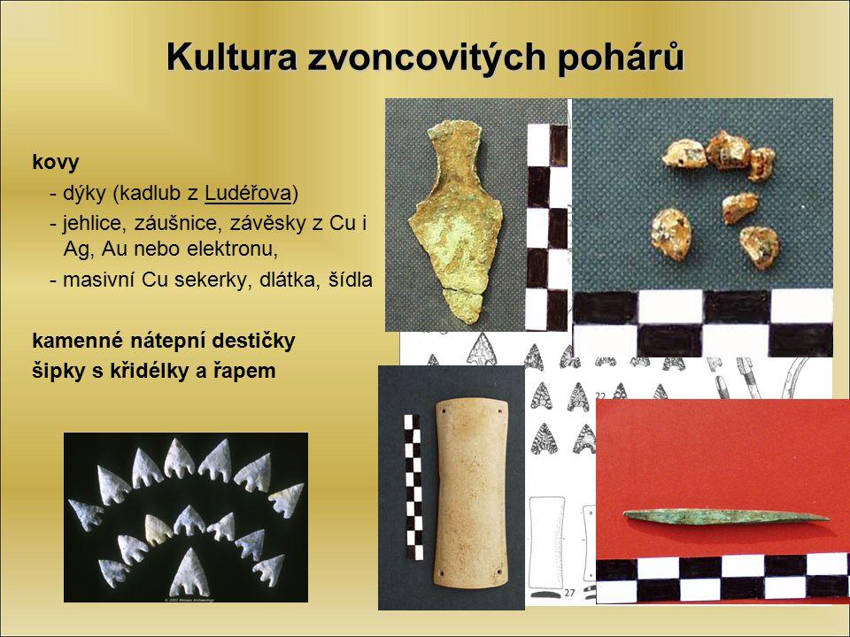 Kultura zvoncovitých pohárů kovy - dýky (kadlub z Ludéřova) - jehlice, záušnice, závěsky z Cu i Ag, Au nebo elektronu, - masivní Cu sekerky, dlátka, š