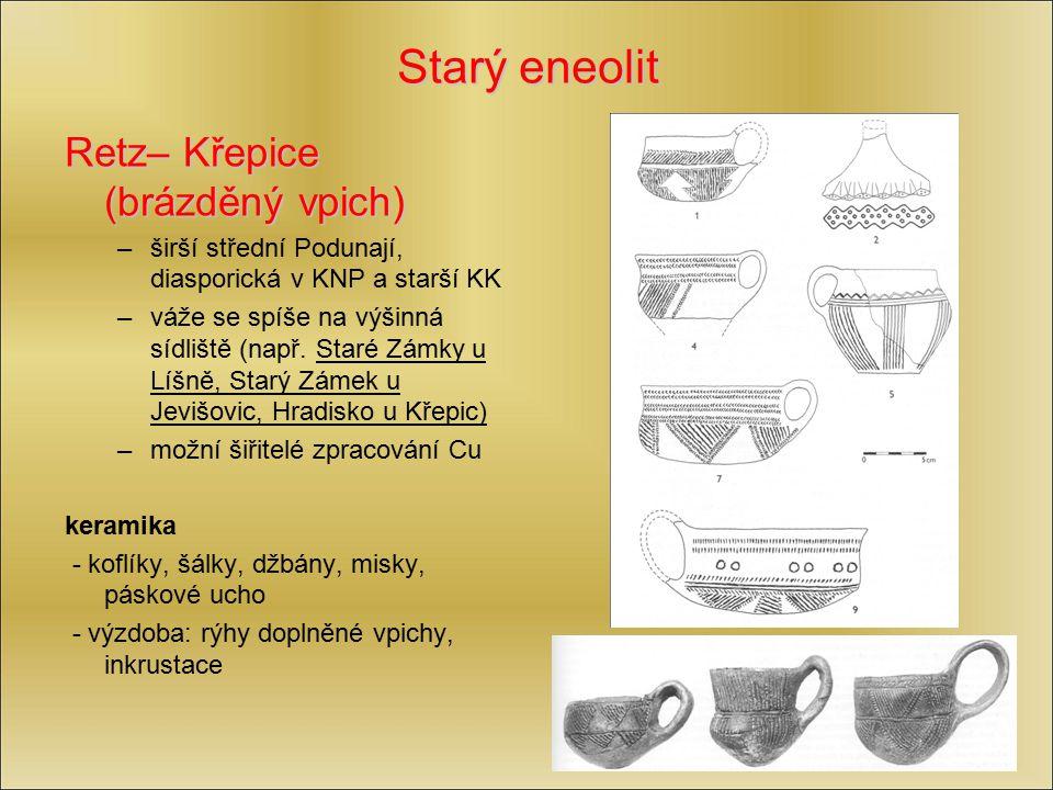 Starý eneolit Retz– Křepice (brázděný vpich) –širší střední Podunají, diasporická v KNP a starší KK –váže se spíše na výšinná sídliště (např. Staré Zá