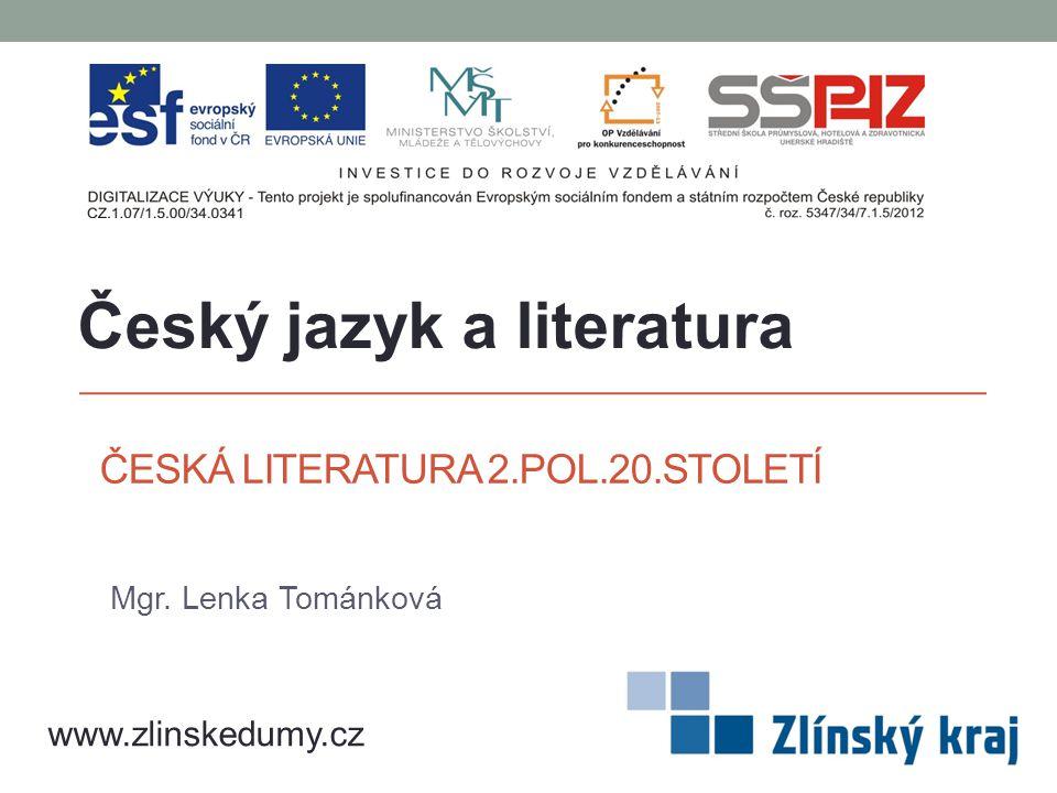 ČESKÁ LITERATURA 2.POL.20.STOLETÍ Mgr. Lenka Tománková Český jazyk a literatura www.zlinskedumy.cz
