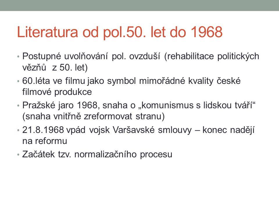 Literatura od pol.50. let do 1968 Postupné uvolňování pol. ovzduší (rehabilitace politických vězňů z 50. let) 60.léta ve filmu jako symbol mimořádné k