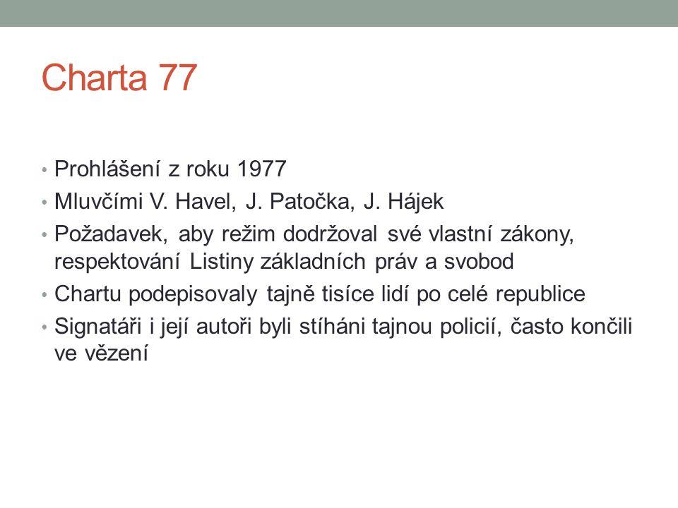 Charta 77 Prohlášení z roku 1977 Mluvčími V. Havel, J. Patočka, J. Hájek Požadavek, aby režim dodržoval své vlastní zákony, respektování Listiny zákla