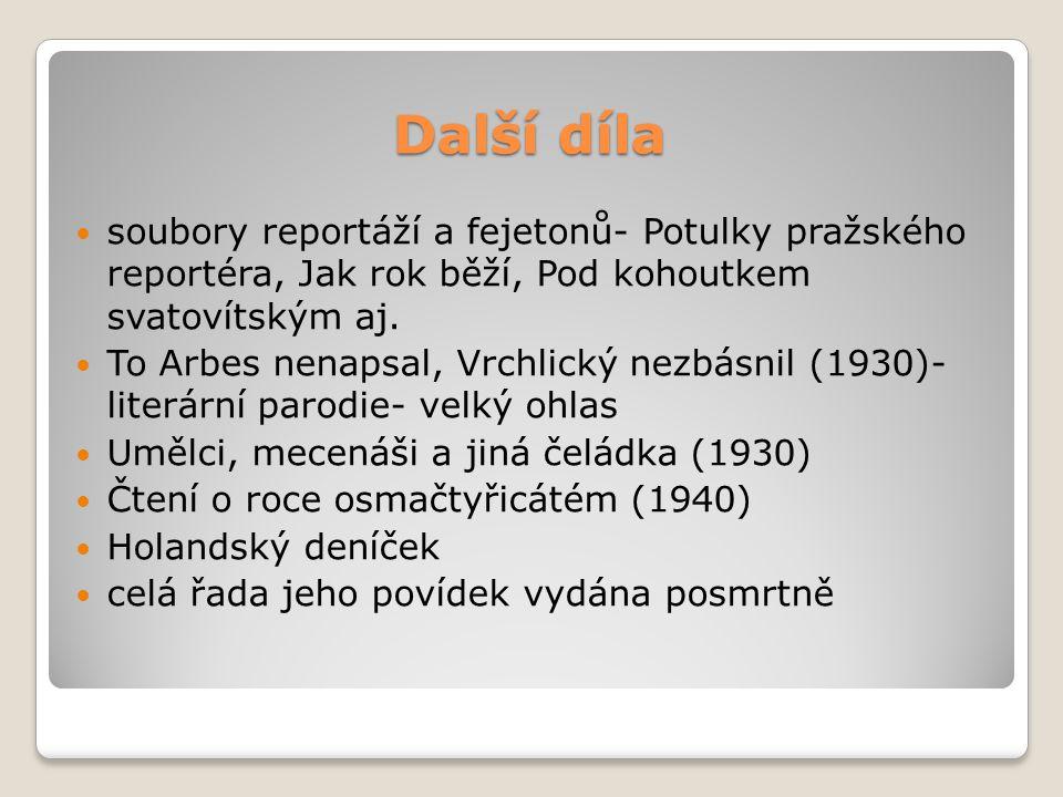 Další díla soubory reportáží a fejetonů- Potulky pražského reportéra, Jak rok běží, Pod kohoutkem svatovítským aj.