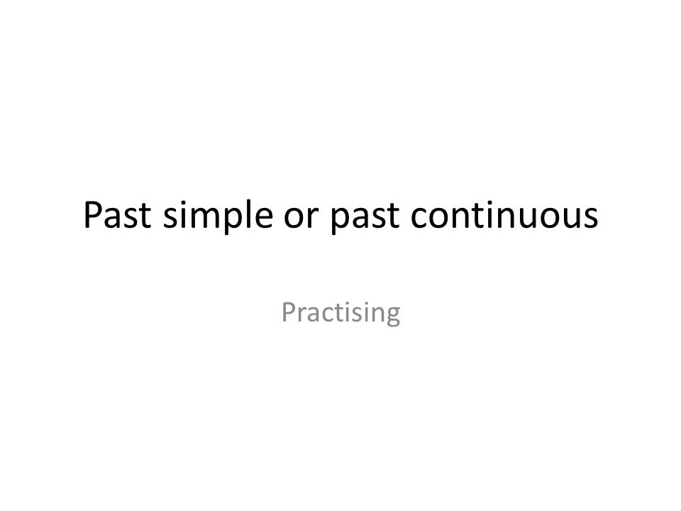 Past simple or past continuous Practising