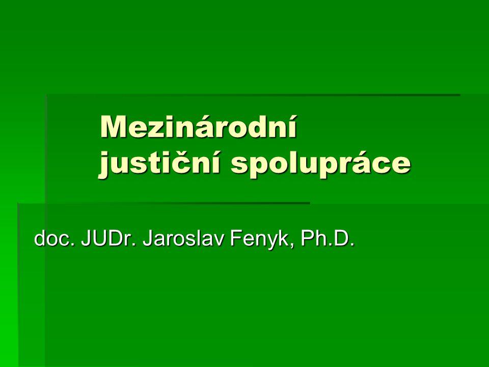 Mezinárodní justiční spolupráce doc. JUDr. Jaroslav Fenyk, Ph.D.