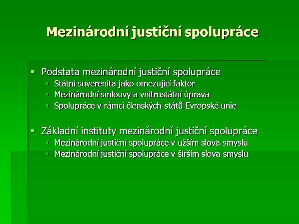Mezinárodní justiční spolupráce  Podstata mezinárodní justiční spolupráce  Státní suverenita jako omezující faktor  Mezinárodní smlouvy a vnitrostá