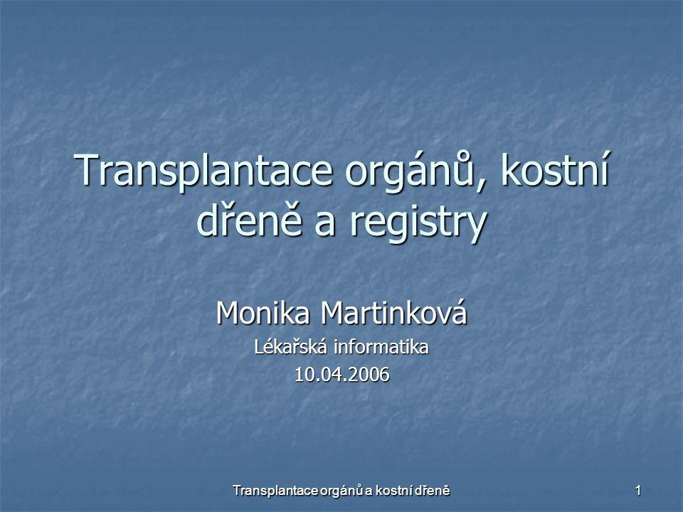 Transplantace orgánů a kostní dřeně 1 Transplantace orgánů, kostní dřeně a registry Monika Martinková Lékařská informatika 10.04.2006