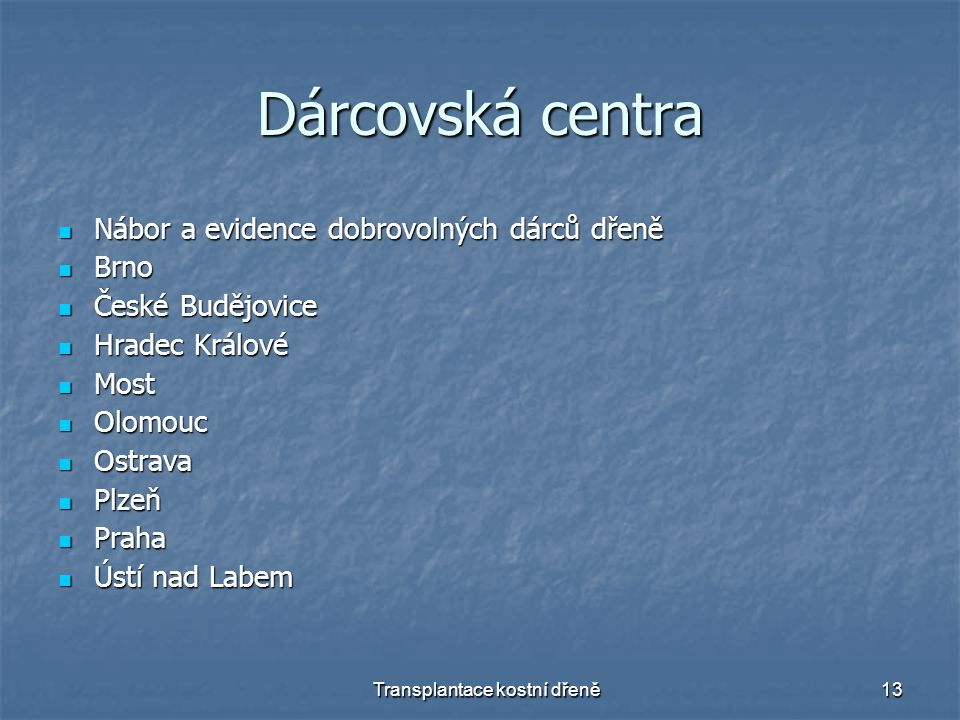 Transplantace kostní dřeně13 Dárcovská centra Nábor a evidence dobrovolných dárců dřeně Nábor a evidence dobrovolných dárců dřeně Brno Brno České Budě