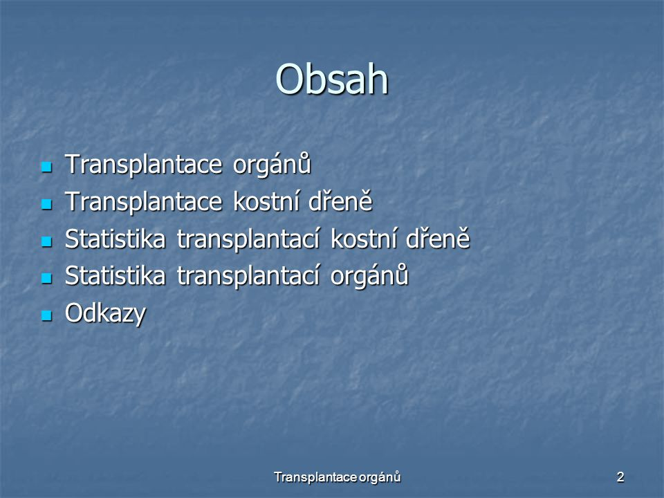 Transplantace orgánů2 Obsah Transplantace orgánů Transplantace orgánů Transplantace kostní dřeně Transplantace kostní dřeně Statistika transplantací k