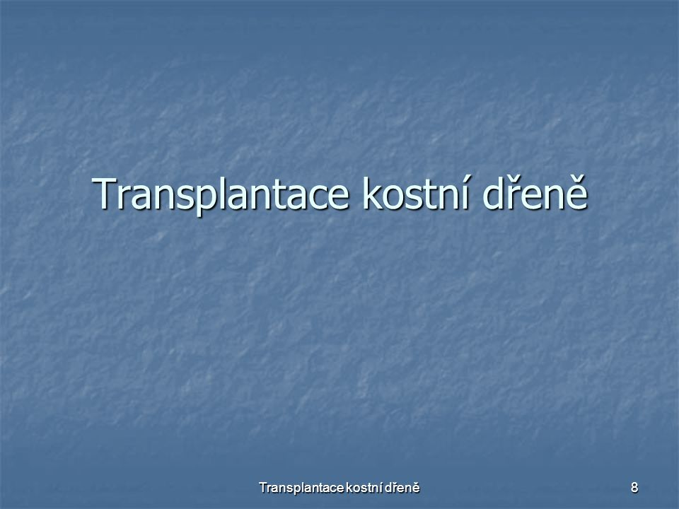 Transplantace kostní dřeně 8