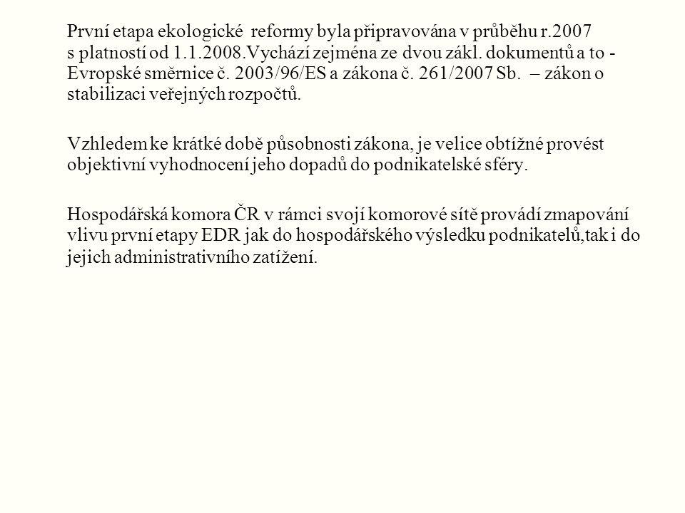 První etapa ekologické reformy byla připravována v průběhu r.2007 s platností od 1.1.2008.Vychází zejména ze dvou zákl.