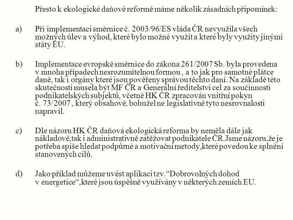 Přesto k ekologické daňové reformě máme několik zásadních připomínek: a)Při implementaci směrnice č.