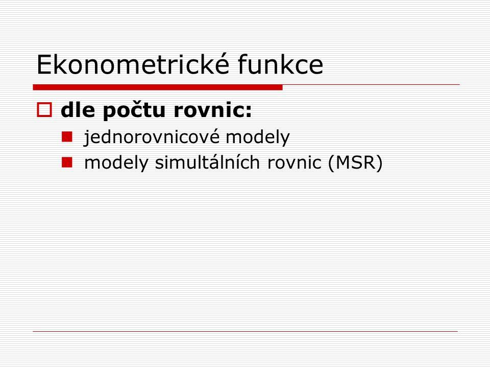 Ekonometrické funkce  dle počtu rovnic: jednorovnicové modely modely simultálních rovnic (MSR)
