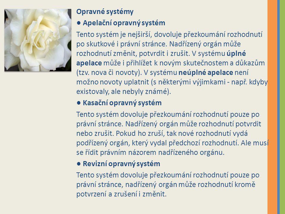 Opravné systémy ● Apelační opravný systém Tento systém je nejširší, dovoluje přezkoumání rozhodnutí po skutkové i právní stránce.