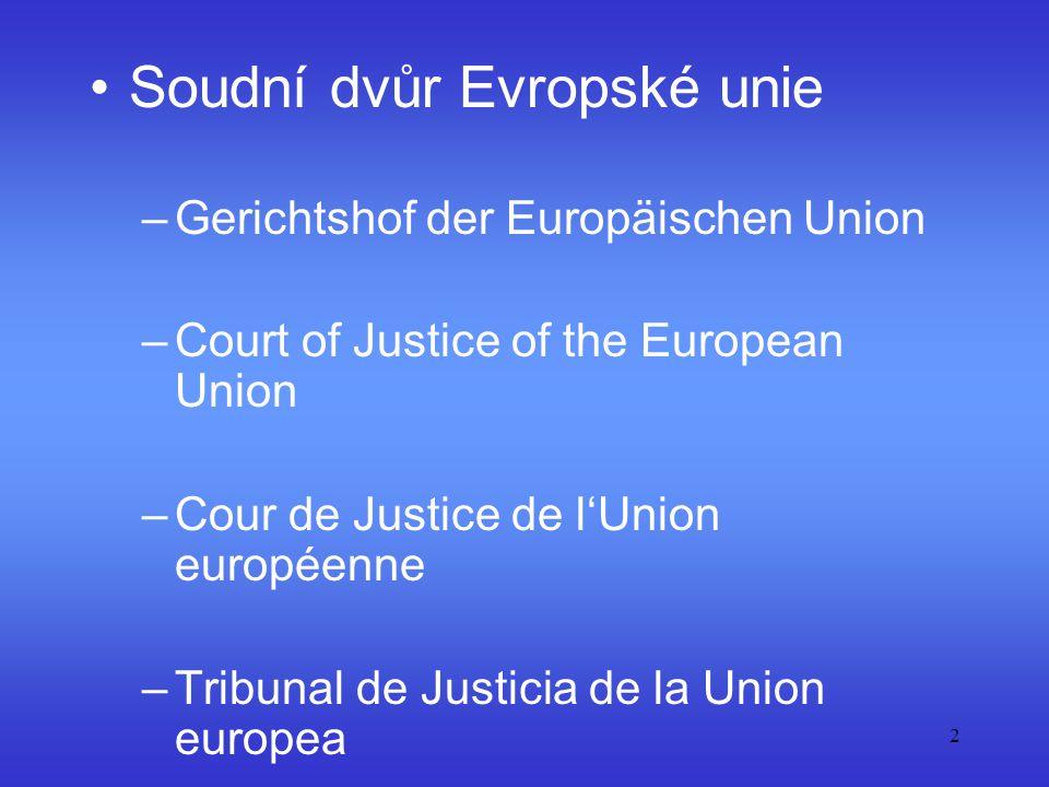 2 Soudní dvůr Evropské unie –Gerichtshof der Europäischen Union –Court of Justice of the European Union –Cour de Justice de l'Union européenne –Tribun