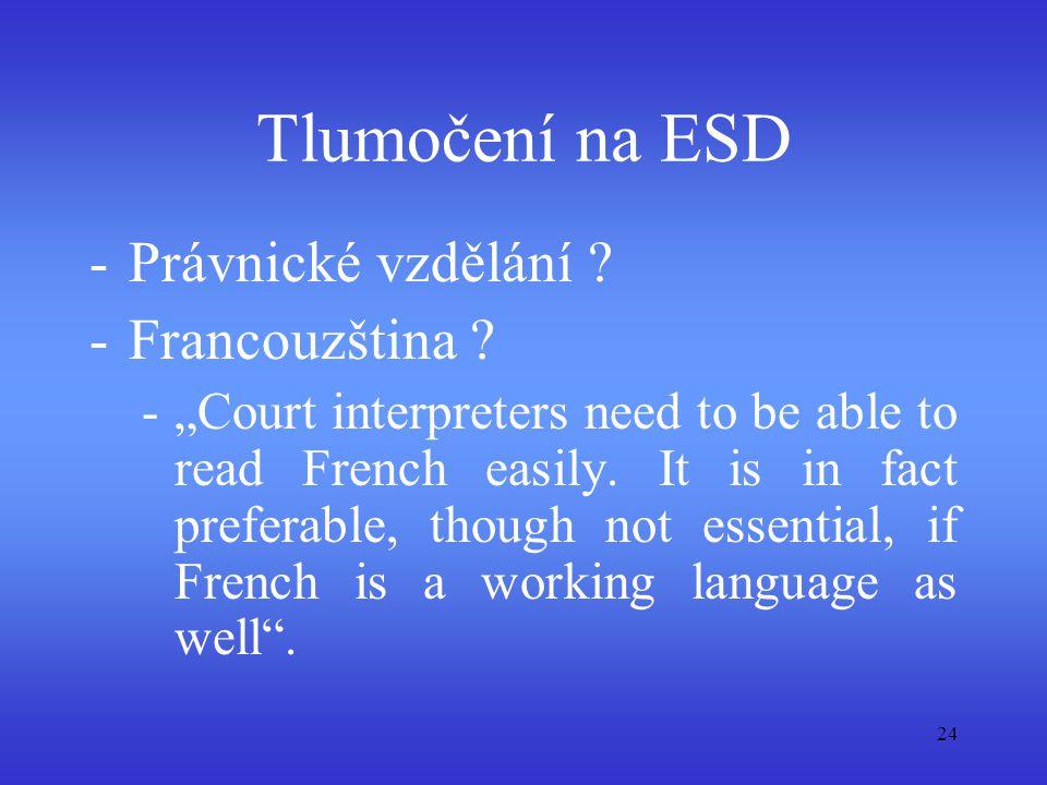 """24 Tlumočení na ESD -Právnické vzdělání ? -Francouzština ? -""""Court interpreters need to be able to read French easily. It is in fact preferable, thoug"""