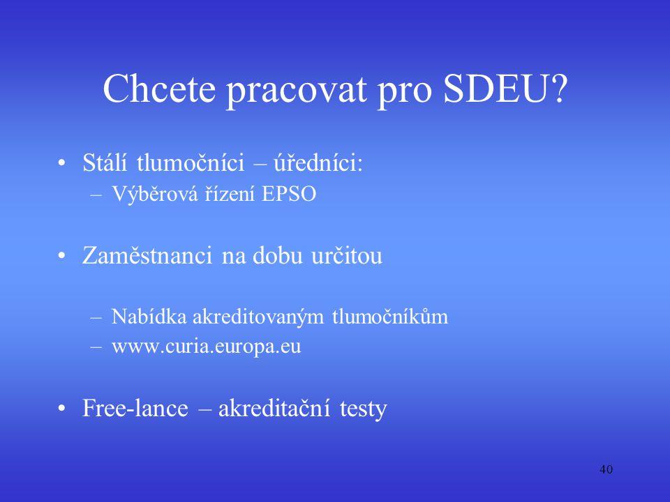 40 Chcete pracovat pro SDEU? Stálí tlumočníci – úředníci: –Výběrová řízení EPSO Zaměstnanci na dobu určitou –Nabídka akreditovaným tlumočníkům –www.cu